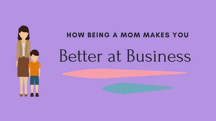 How Being a Mum Makes You Better in Business