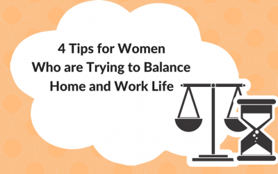 4 Tips for Women Who are Trying to Balance Home and Work Life