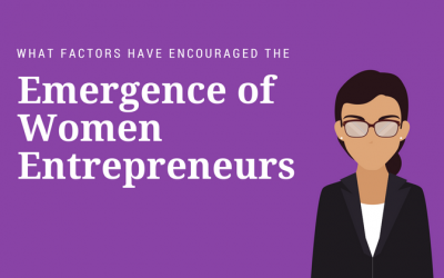 What Factors Have Encouraged the Emergence of Women Entrepreneurs?