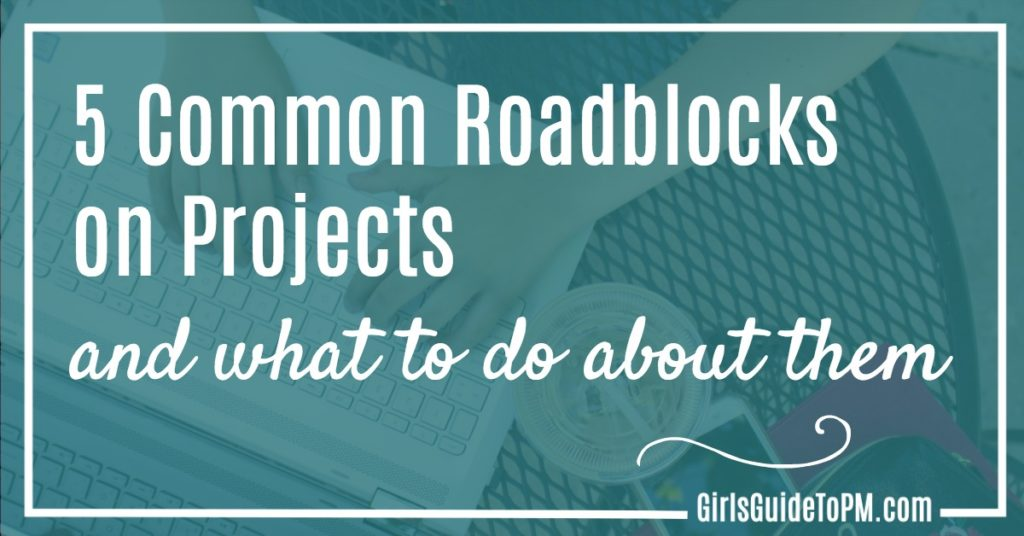 5 common Roadblocks on Projects (and what to do about them)