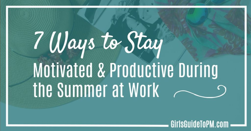 7 Ways to stay Motivated and Productive during the Summer at work